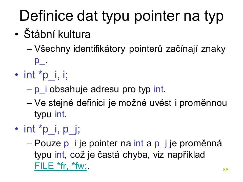 88 Definice dat typu pointer na typ Štábní kultura –Všechny identifikátory pointerů začínají znaky p_.