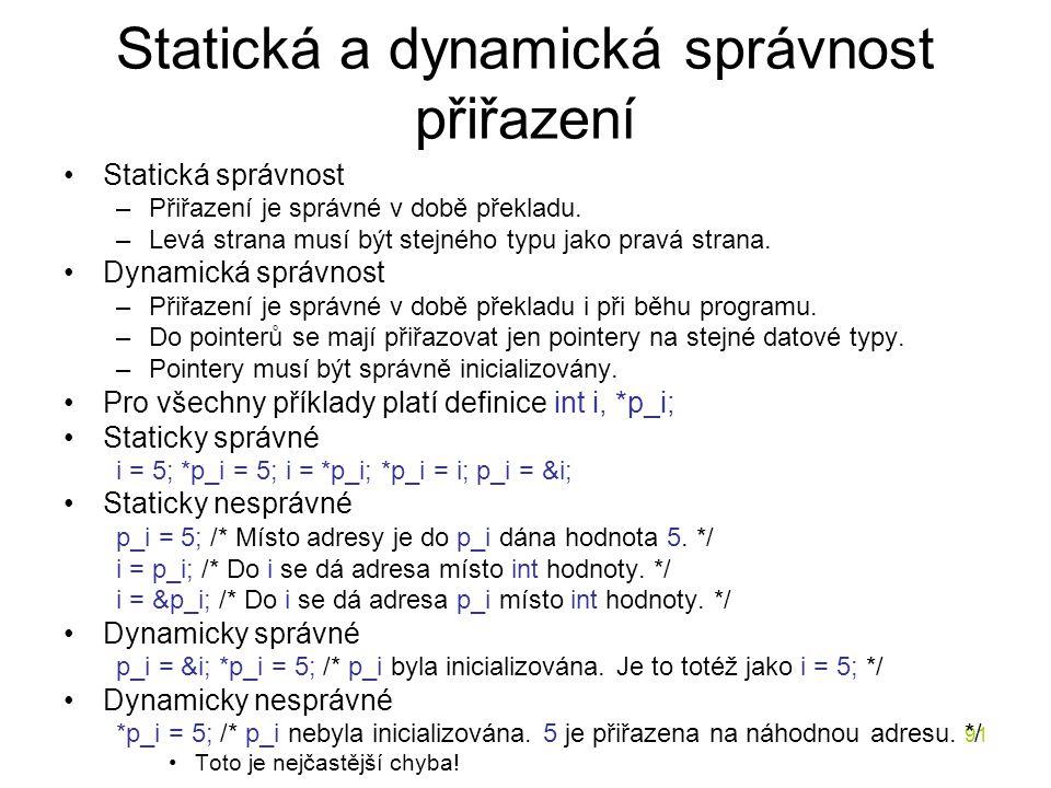 91 Statická a dynamická správnost přiřazení Statická správnost –Přiřazení je správné v době překladu.