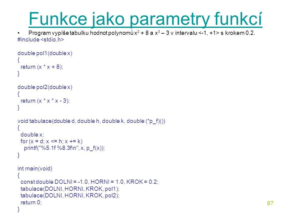 97 Funkce jako parametry funkcí Program vypíše tabulku hodnot polynomů x 2 + 8 a x 3 – 3 v intervalu s krokem 0.2.