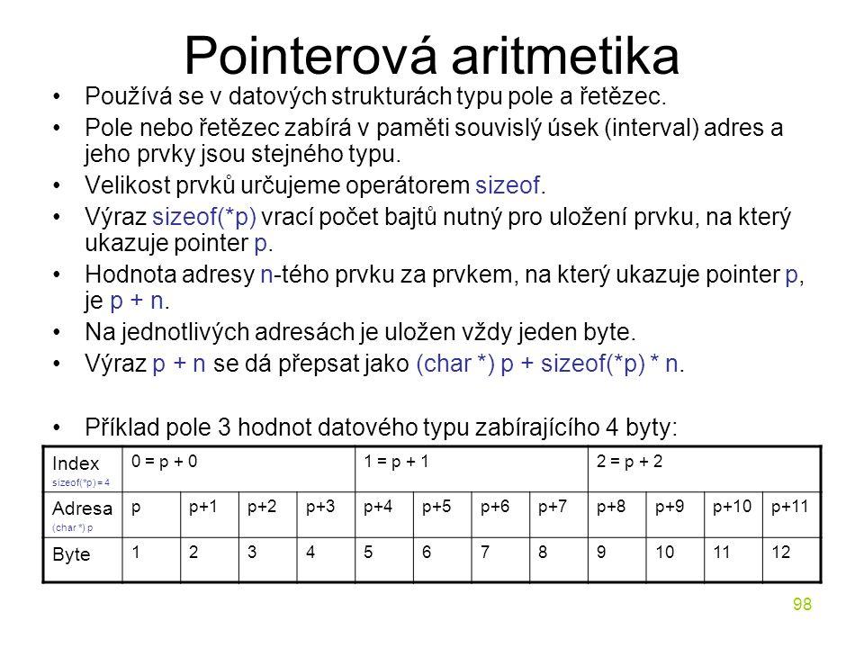 98 Pointerová aritmetika Používá se v datových strukturách typu pole a řetězec.