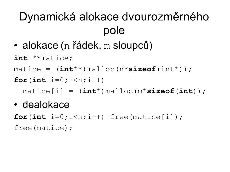 Dynamická alokace dvourozměrného pole alokace ( n řádek, m sloupců) int **matice; matice = (int**)malloc(n*sizeof(int*)); for(int i=0;i<n;i++) matice[