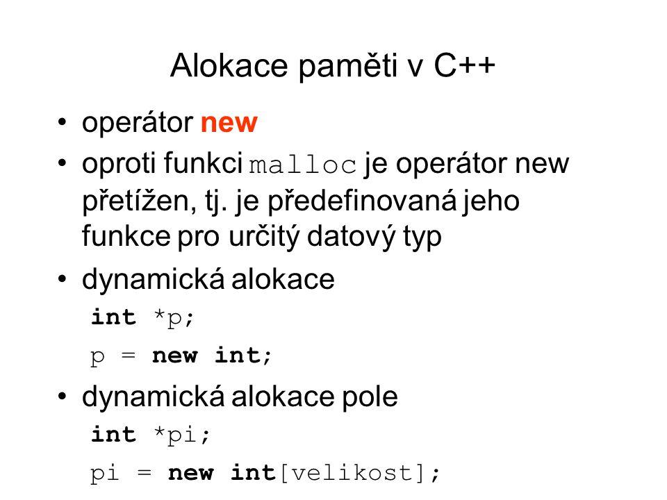 Alokace paměti v C++ operátor new oproti funkci malloc je operátor new přetížen, tj. je předefinovaná jeho funkce pro určitý datový typ dynamická alok