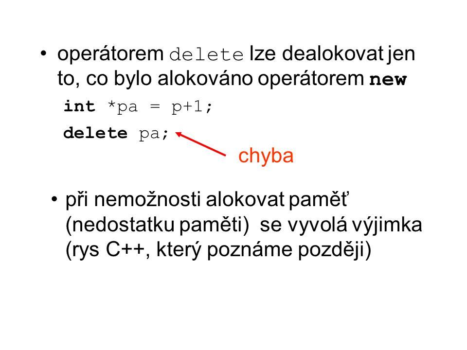 operátorem delete lze dealokovat jen to, co bylo alokováno operátorem new int *pa = p+1; delete pa; chyba při nemožnosti alokovat paměť (nedostatku pa