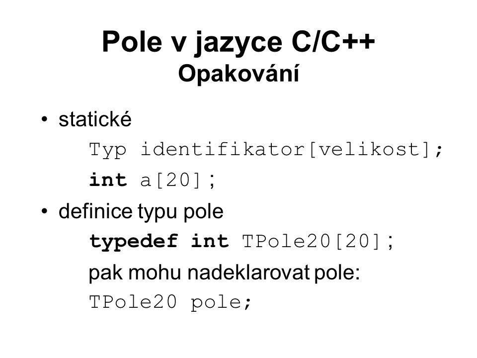 Pole v jazyce C/C++ Opakování statické Typ identifikator[velikost]; int a[20] ; definice typu pole typedef int TPole20[20] ; pak mohu nadeklarovat pol
