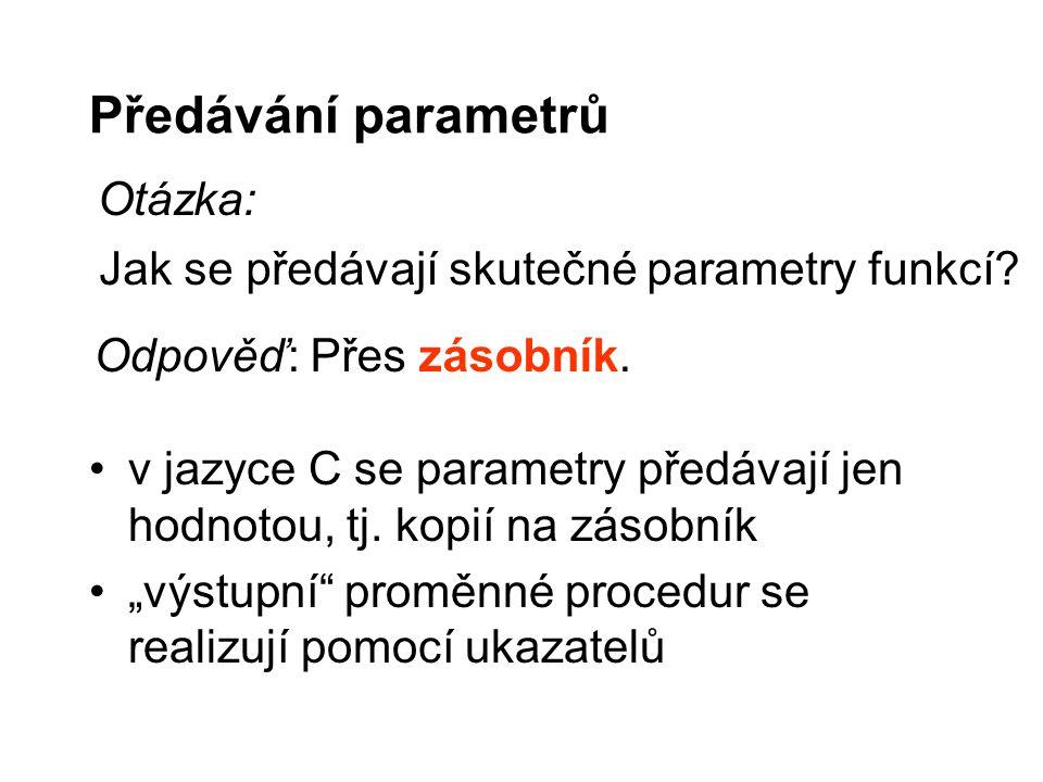 """Předávání parametrů v jazyce C se parametry předávají jen hodnotou, tj. kopií na zásobník """"výstupní"""" proměnné procedur se realizují pomocí ukazatelů O"""