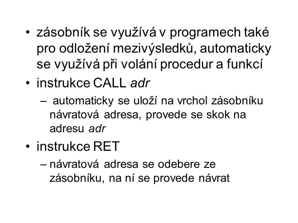 zásobník se využívá v programech také pro odložení mezivýsledků, automaticky se využívá při volání procedur a funkcí instrukce CALL adr – automaticky