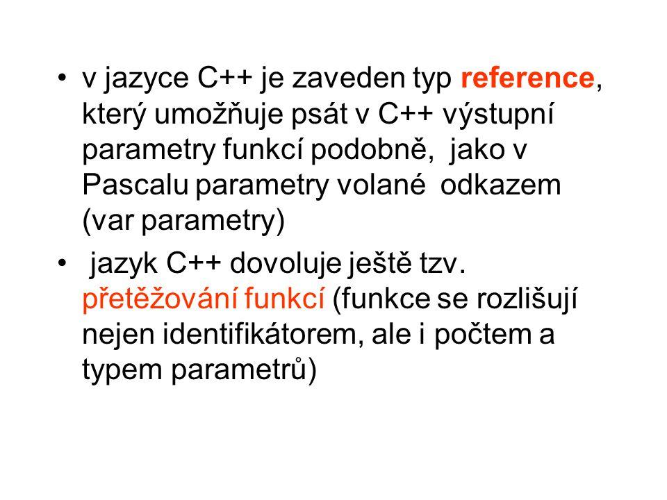 v jazyce C++ je zaveden typ reference, který umožňuje psát v C++ výstupní parametry funkcí podobně, jako v Pascalu parametry volané odkazem (var param