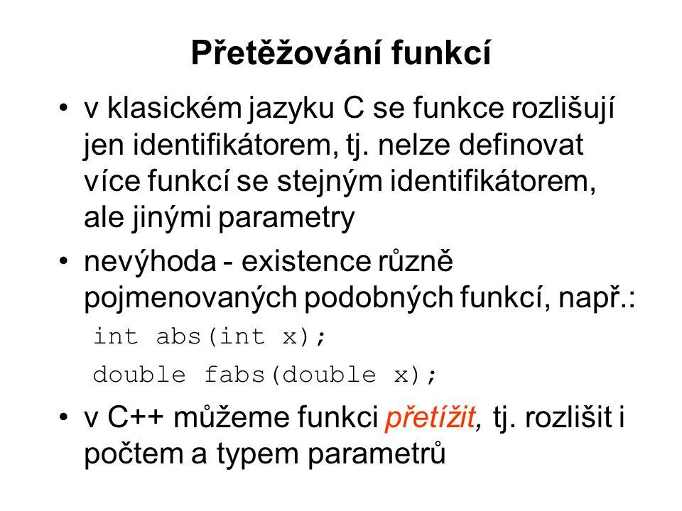 Přetěžování funkcí v klasickém jazyku C se funkce rozlišují jen identifikátorem, tj. nelze definovat více funkcí se stejným identifikátorem, ale jiným
