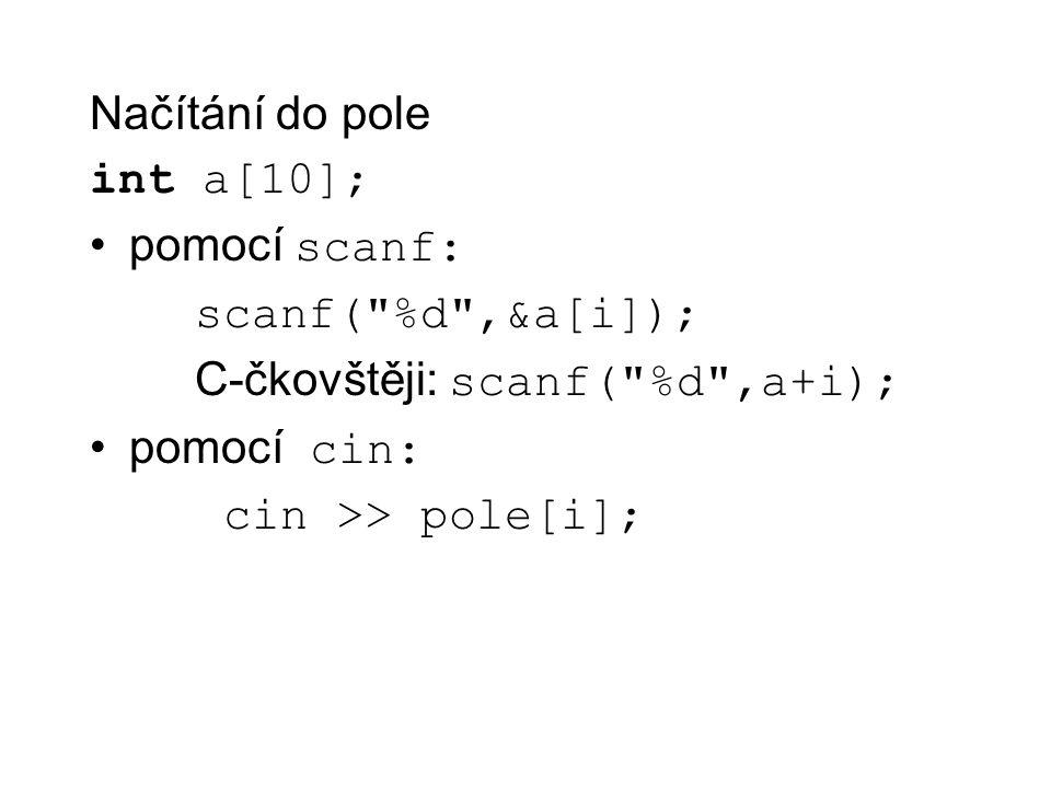 Načítání do pole int a[10]; pomocí scanf: scanf(
