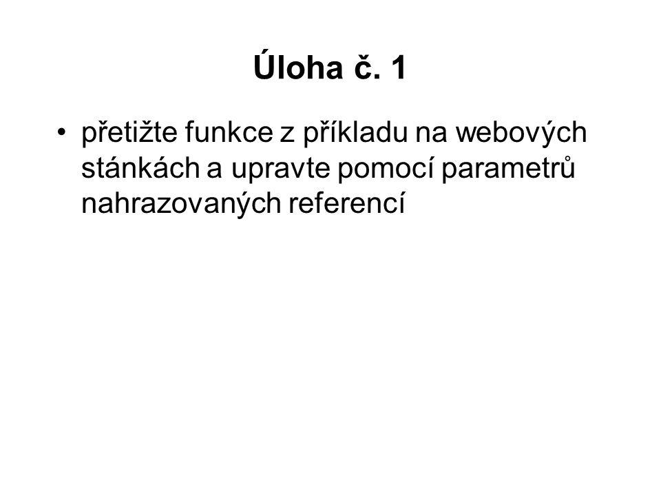 Úloha č. 1 přetižte funkce z příkladu na webových stánkách a upravte pomocí parametrů nahrazovaných referencí