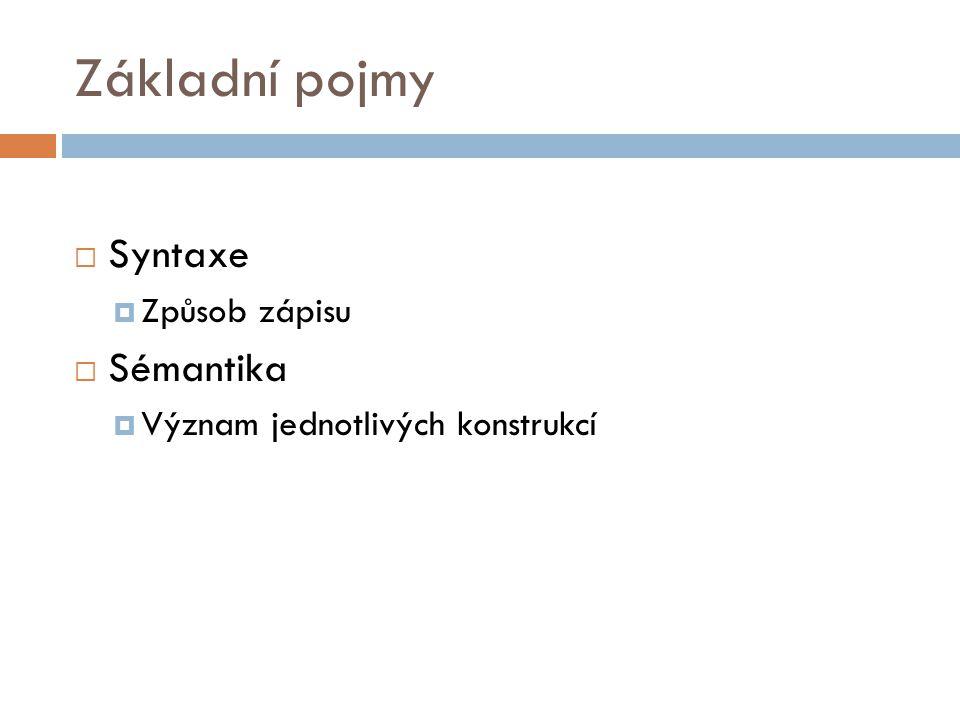 Základní pojmy  Syntaxe  Způsob zápisu  Sémantika  Význam jednotlivých konstrukcí