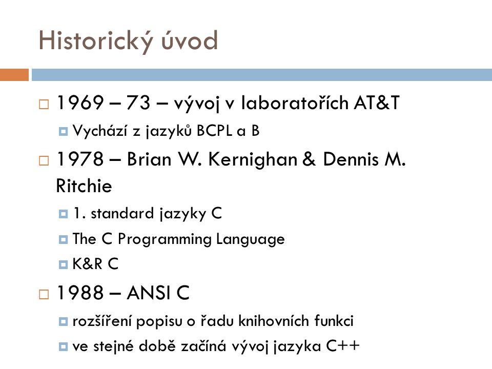 Historický úvod  1969 – 73 – vývoj v laboratořích AT&T  Vychází z jazyků BCPL a B  1978 – Brian W.