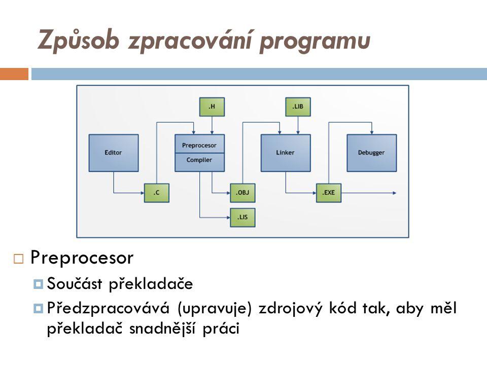 Způsob zpracování programu  Preprocesor  Součást překladače  Předzpracovává (upravuje) zdrojový kód tak, aby měl překladač snadnější práci