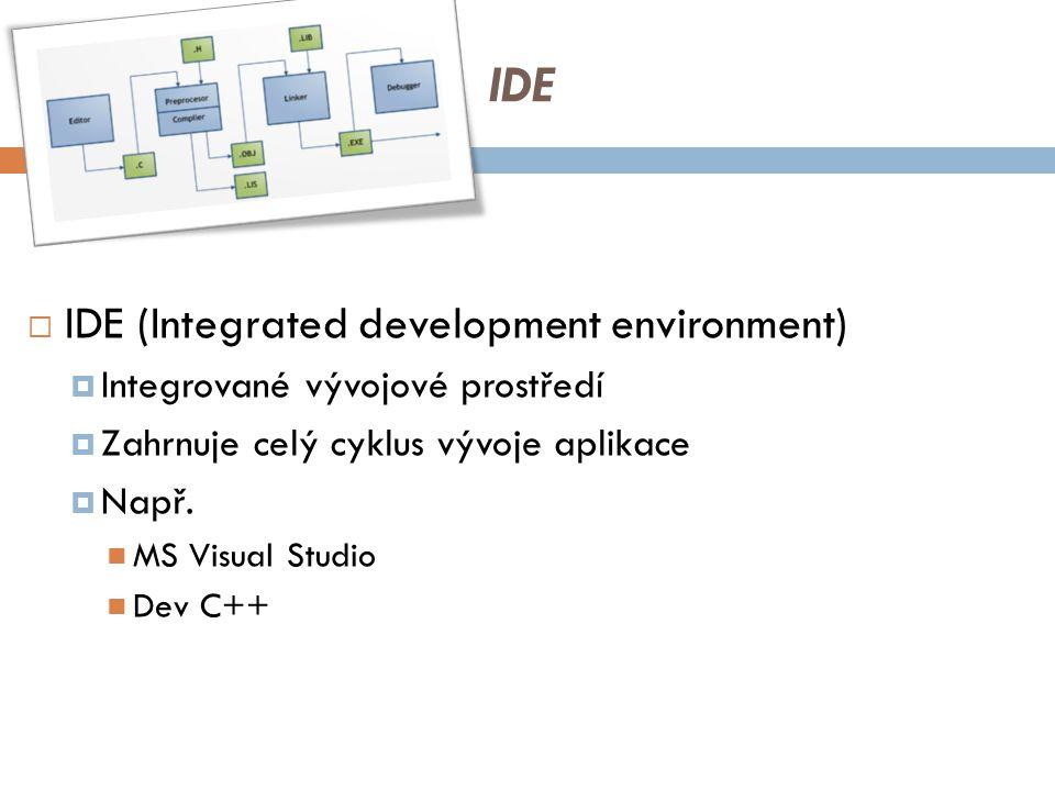 IDE  IDE (Integrated development environment)  Integrované vývojové prostředí  Zahrnuje celý cyklus vývoje aplikace  Např.