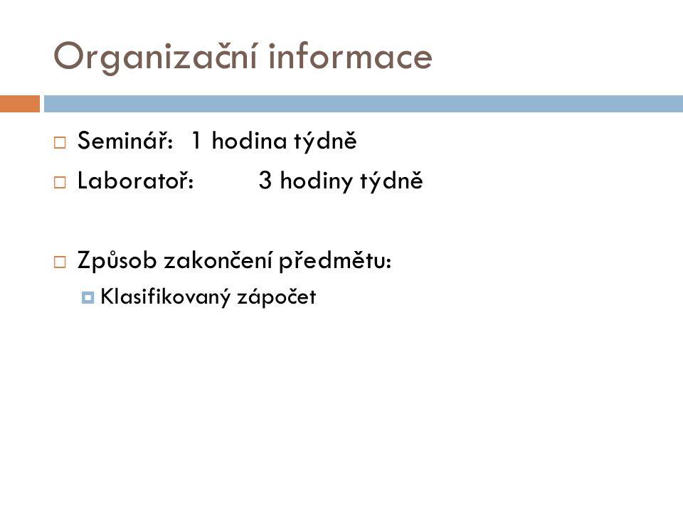 Organizační informace  Seminář: 1 hodina týdně  Laboratoř:3 hodiny týdně  Způsob zakončení předmětu:  Klasifikovaný zápočet