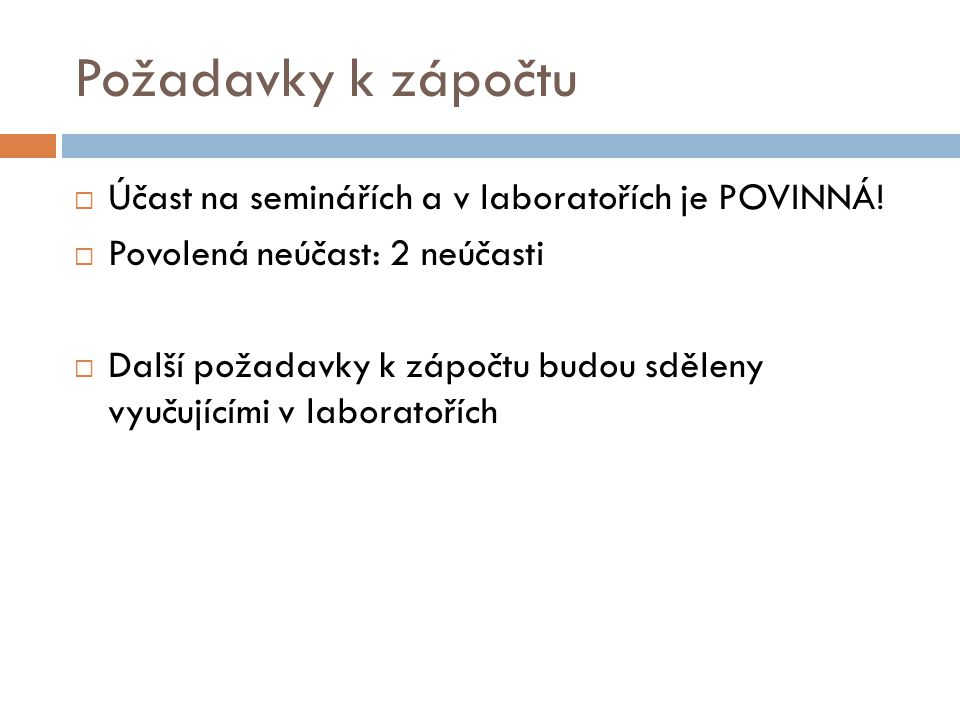 Požadavky k zápočtu  Účast na seminářích a v laboratořích je POVINNÁ.