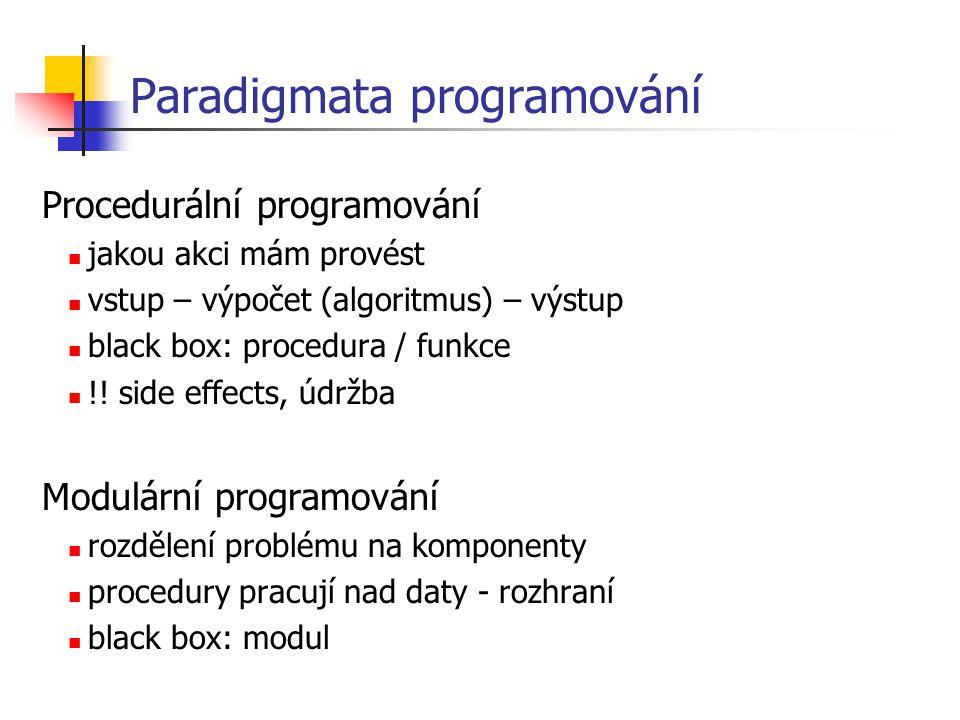 STL – kontejnery deque – dvoustranná fronta (implementace: pomocí polí) stack, queue, priority_queue – fronta, zásobník vector – pole list – dvousměrný seznam (implementace: spojový seznam) map, multimap – zobrazení, asociativní pole, slovník, mapa (uspořádaná struktura indexovaná libovolným typem, pair: klíč, hodnota) set – množina (každý prvek nejvýše jednou) string – chytré řetězce (+, +=, mnoho dalších operací a metod)