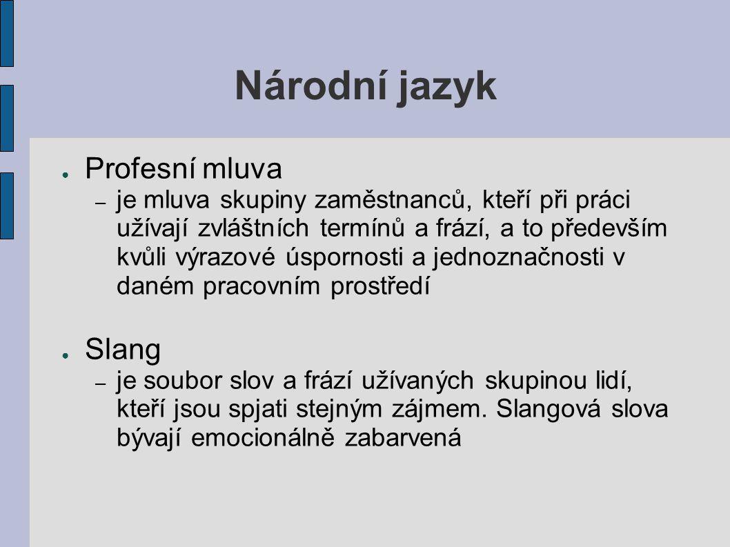 Národní jazyk ● Profesní mluva – je mluva skupiny zaměstnanců, kteří při práci užívají zvláštních termínů a frází, a to především kvůli výrazové úspor