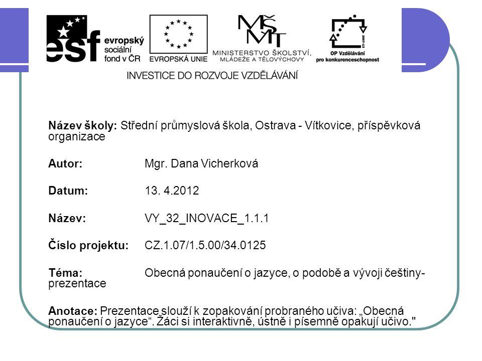 Název školy: Střední průmyslová škola, Ostrava - Vítkovice, příspěvková organizace Autor: Mgr. Dana Vicherková Datum: 13. 4.2012 Název: VY_32_INOVACE_