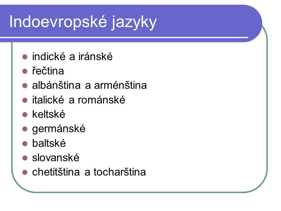 Indoevropské jazyky indické a iránské řečtina albánština a arménština italické a románské keltské germánské baltské slovanské chetitština a tocharštin