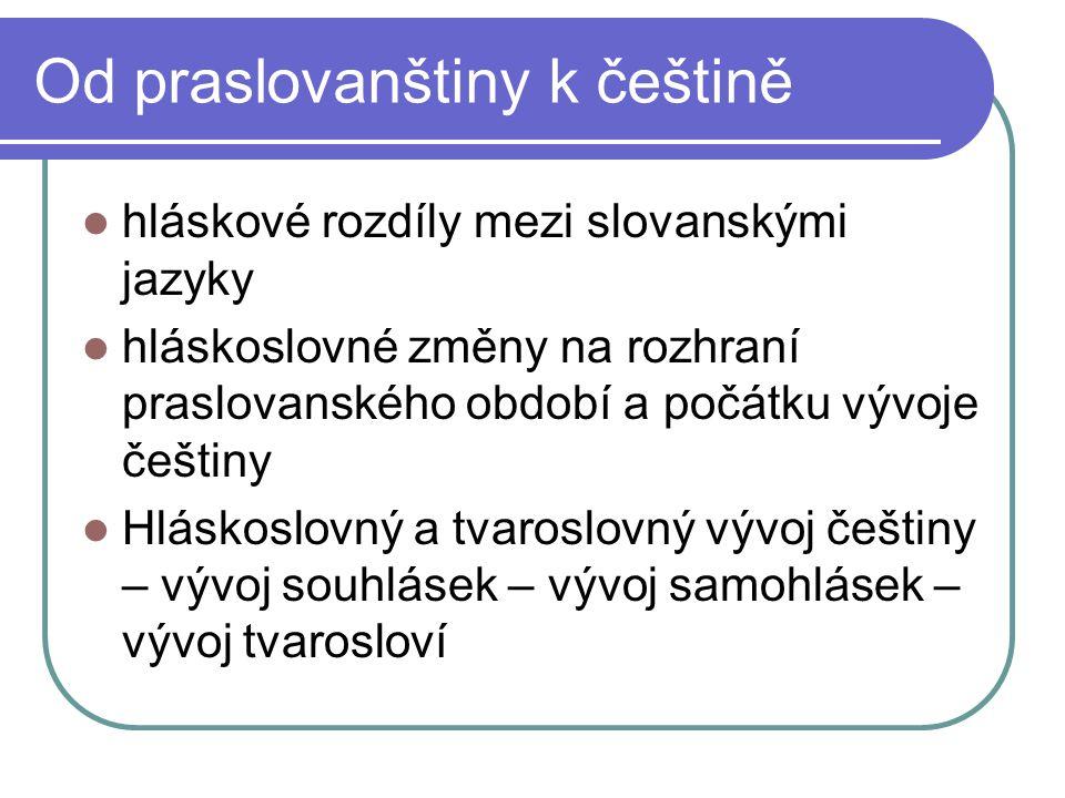 Od praslovanštiny k češtině hláskové rozdíly mezi slovanskými jazyky hláskoslovné změny na rozhraní praslovanského období a počátku vývoje češtiny Hlá