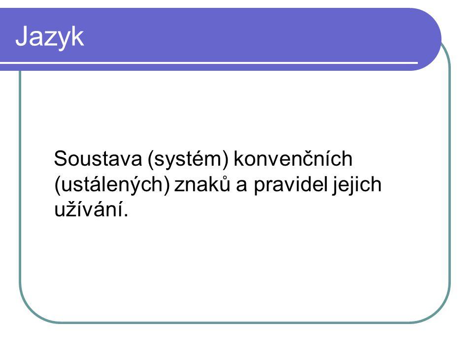 Jazyk Soustava (systém) konvenčních (ustálených) znaků a pravidel jejich užívání.