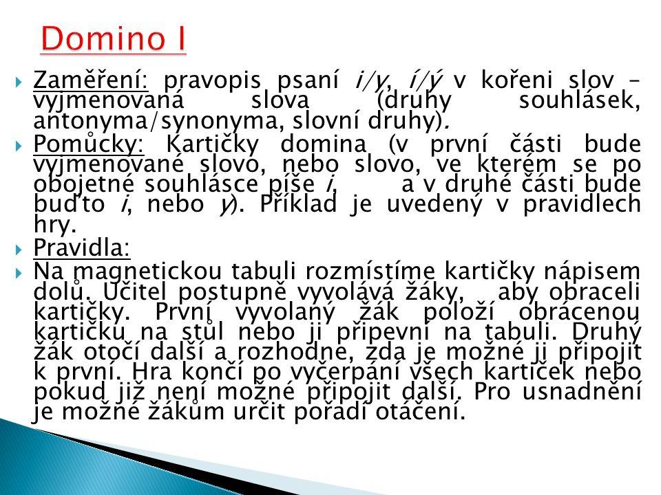  Zaměření: pravopis psaní i/y, í/ý v kořeni slov – vyjmenovaná slova (druhy souhlásek, antonyma/synonyma, slovní druhy).