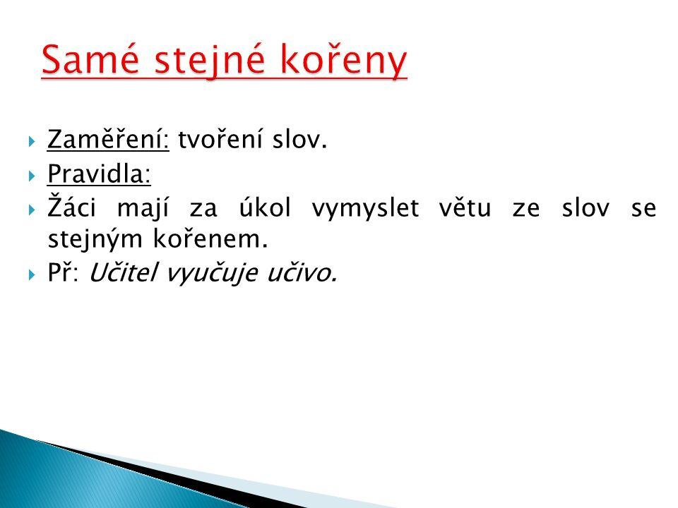  Zaměření: tvoření slov. Pravidla:  Žáci mají za úkol vymyslet větu ze slov se stejným kořenem.