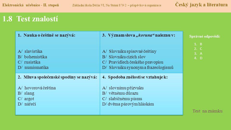 1.8 Test znalostí Správné odpovědi: 1.B 2.C 3.A 4.D Test na známku Elektronická učebnice - II.