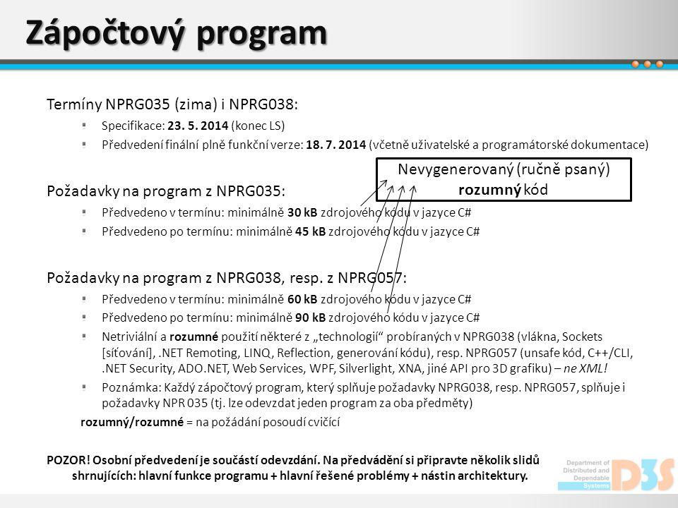 Zápočtový program Termíny NPRG035 (zima) i NPRG038: Specifikace: 23. 5. 2014 (konec LS) Předvedení finální plně funkční verze: 18. 7. 2014 (včetně uži