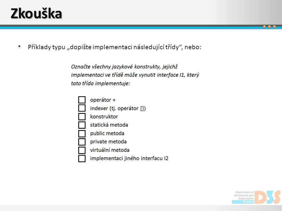 """Zkouška Příklady typu """"dopište implementaci následující třídy , nebo:"""