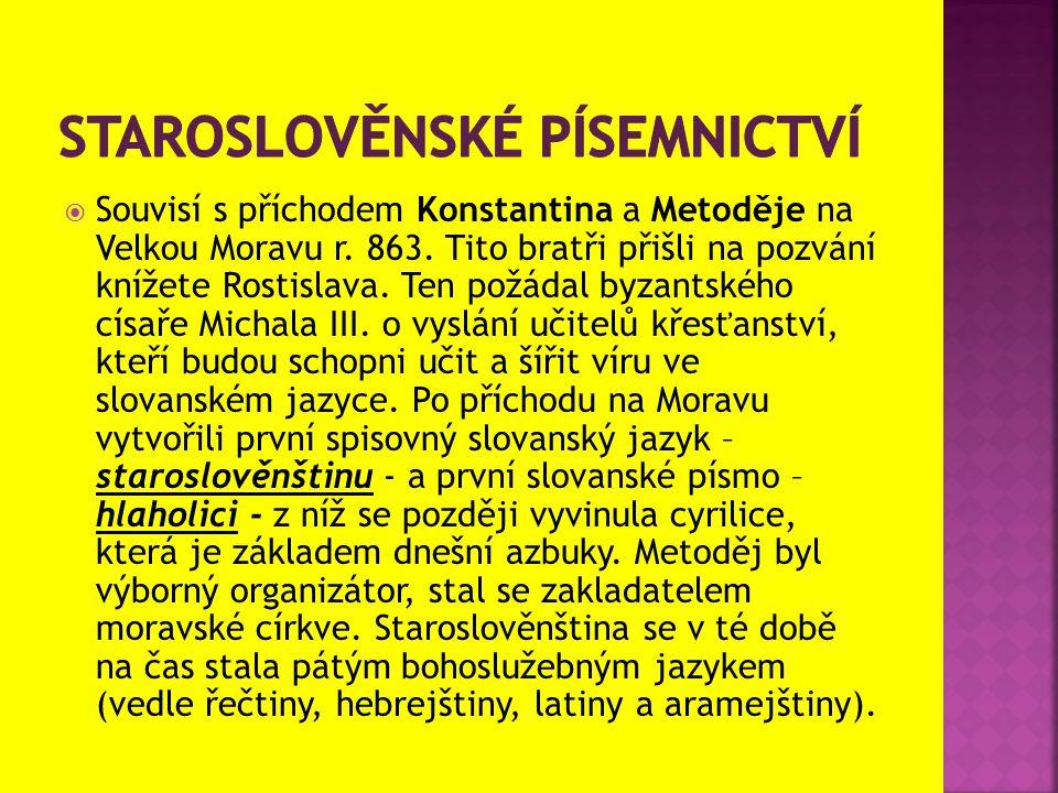  Souvisí s příchodem Konstantina a Metoděje na Velkou Moravu r.