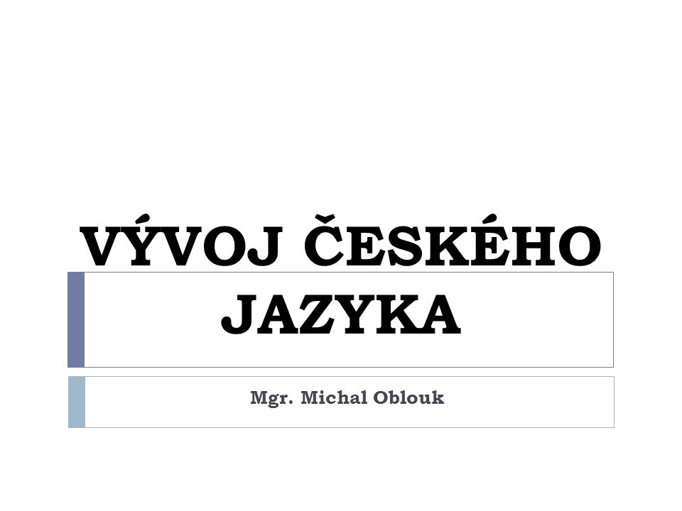 ČEŠTINA  západoslovanský jazyk  jako samostatný jazyk se vyvinula na konci 1.