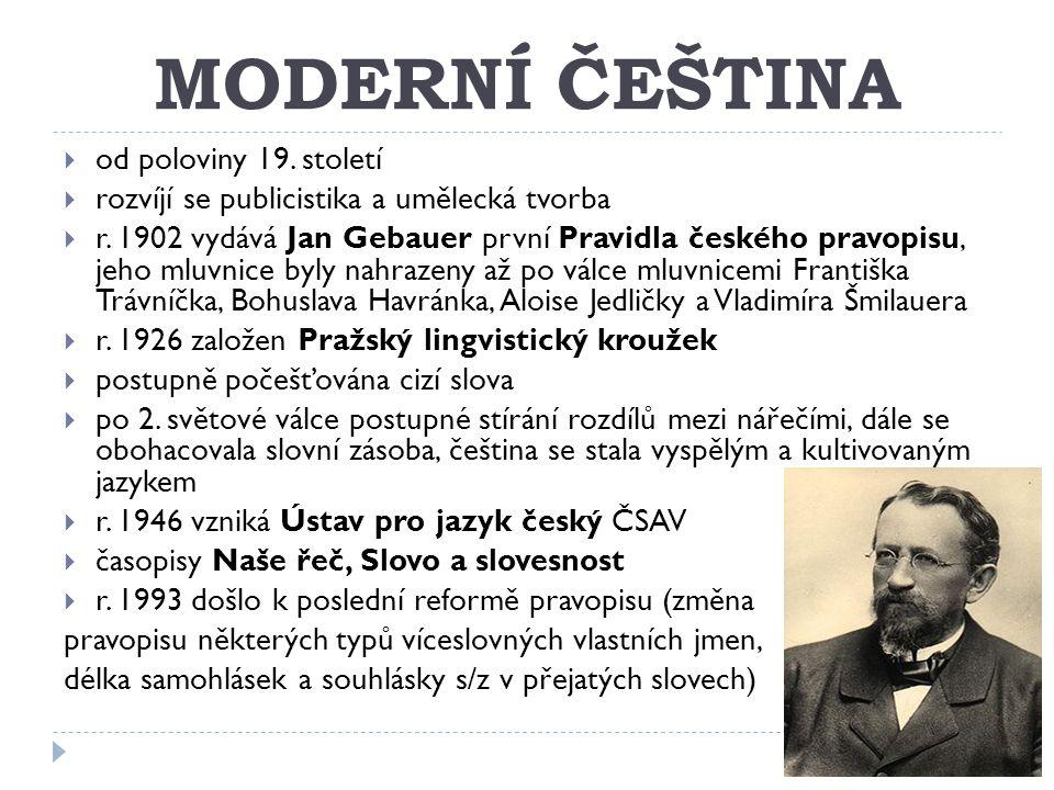 MODERNÍ ČEŠTINA  od poloviny 19.století  rozvíjí se publicistika a umělecká tvorba  r.