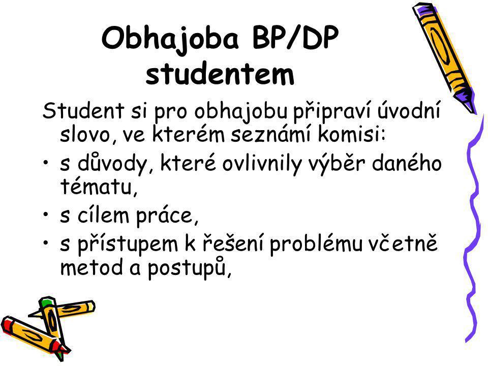 Obhajoba BP/DP studentem Student si pro obhajobu připraví úvodní slovo, ve kterém seznámí komisi: s důvody, které ovlivnily výběr daného tématu, s cíl