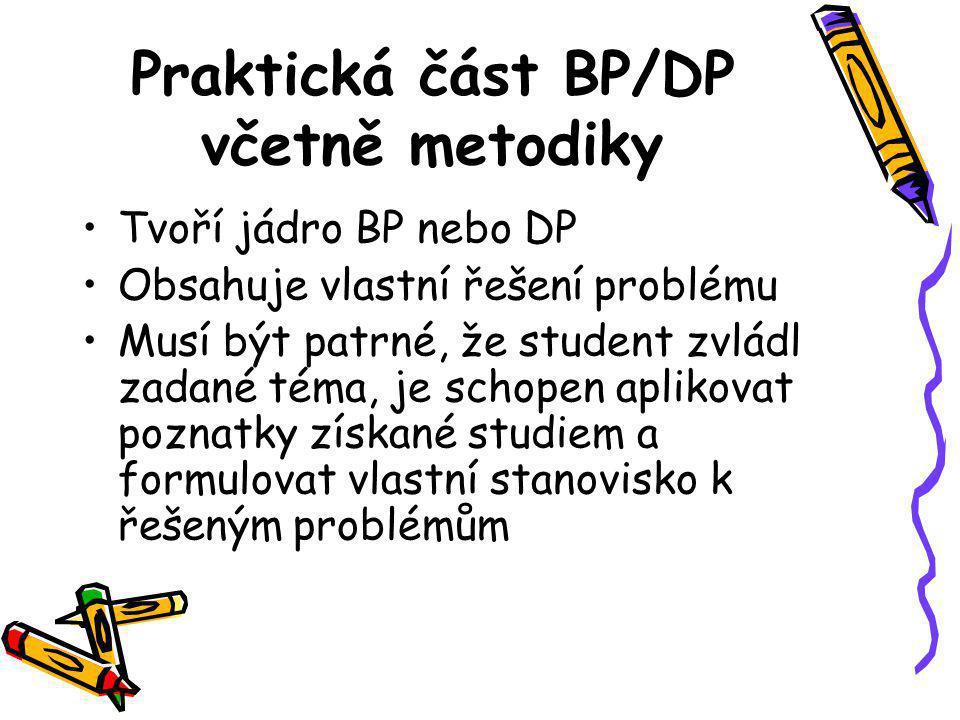 Praktická část BP/DP včetně metodiky Tvoří jádro BP nebo DP Obsahuje vlastní řešení problému Musí být patrné, že student zvládl zadané téma, je schope
