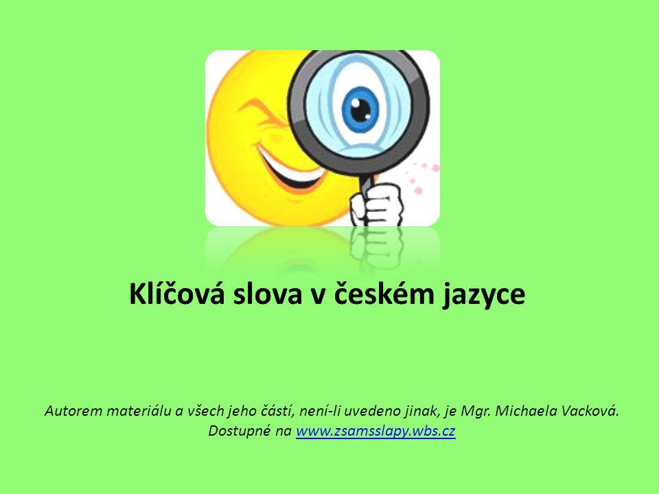 Klíčová slova v českém jazyce Autorem materiálu a všech jeho částí, není-li uvedeno jinak, je Mgr. Michaela Vacková. Dostupné na www.zsamsslapy.wbs.cz
