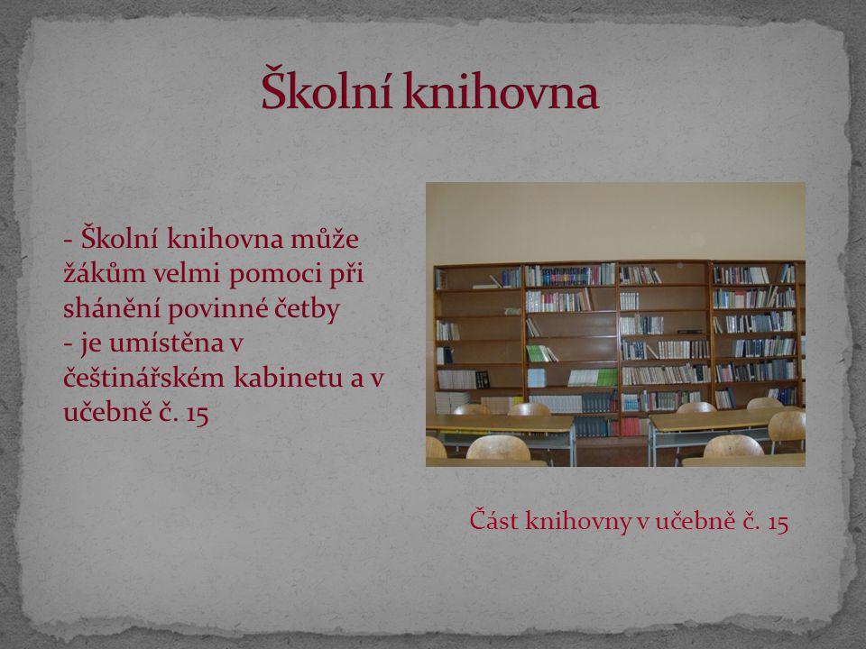 Část knihovny v učebně č. 15 - Školní knihovna může žákům velmi pomoci při shánění povinné četby - je umístěna v češtinářském kabinetu a v učebně č. 1