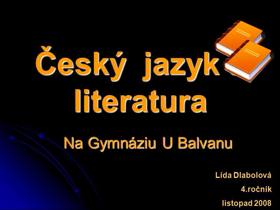 Český jazyk a literatura Na Gymnáziu U Balvanu Lída Dlabolová 4.ročník listopad 2008