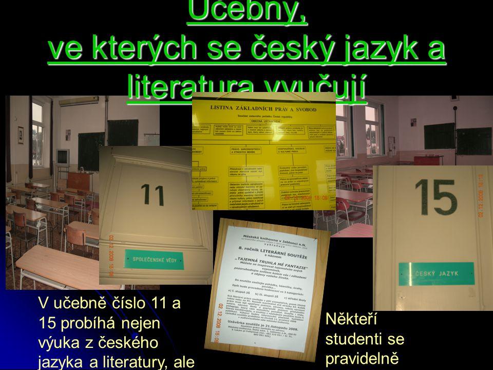 Učebny, ve kterých se český jazyk a literatura vyučují V učebně číslo 11 a 15 probíhá nejen výuka z českého jazyka a literatury, ale i společenské věd