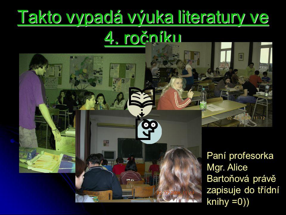 Takto vypadá výuka literatury ve 4. ročníku Paní profesorka Mgr. Alice Bartoňová právě zapisuje do třídní knihy =0))
