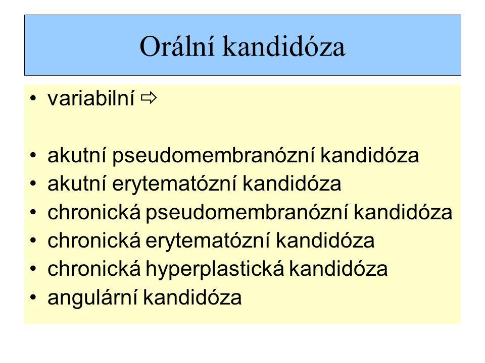 Orální kandidóza variabilní  akutní pseudomembranózní kandidóza akutní erytematózní kandidóza chronická pseudomembranózní kandidóza chronická erytematózní kandidóza chronická hyperplastická kandidóza angulární kandidóza