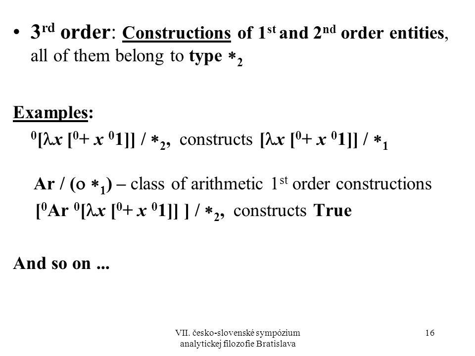 VII. česko-slovenské sympózium analytickej filozofie Bratislava 16 3 rd order: Constructions of 1 st and 2 nd order entities, all of them belong to ty