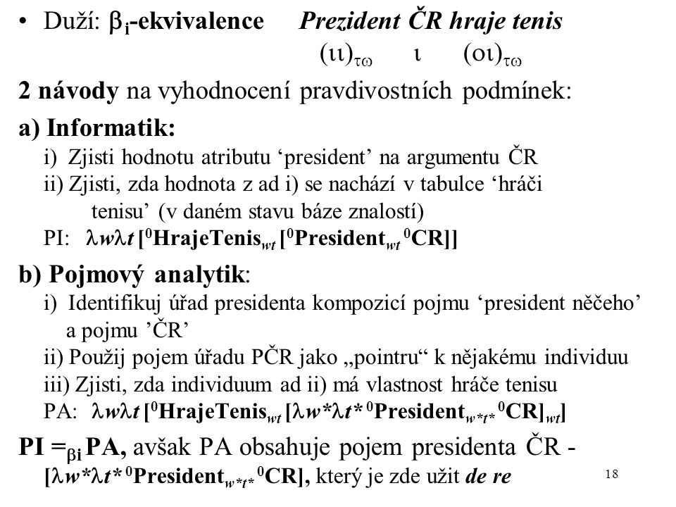 18 Duží:  i -ekvivalence Prezident ČR hraje tenis (  )   (  )  2 návody na vyhodnocení pravdivostních podmínek: a) Informatik: i) Zjisti hod