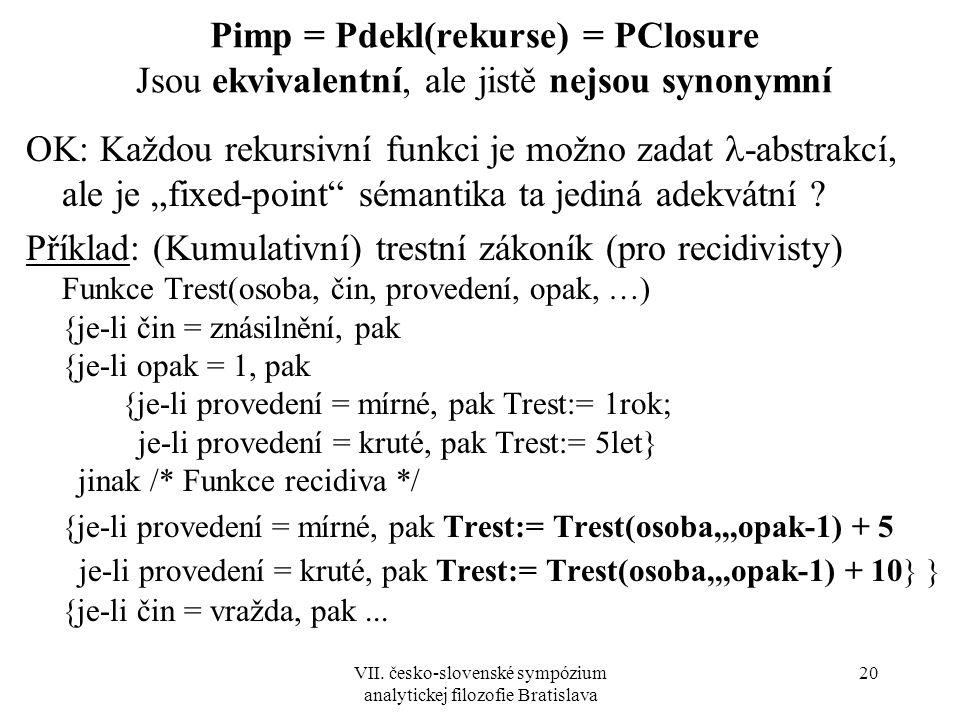 VII. česko-slovenské sympózium analytickej filozofie Bratislava 20 Pimp = Pdekl(rekurse) = PClosure Jsou ekvivalentní, ale jistě nejsou synonymní OK: