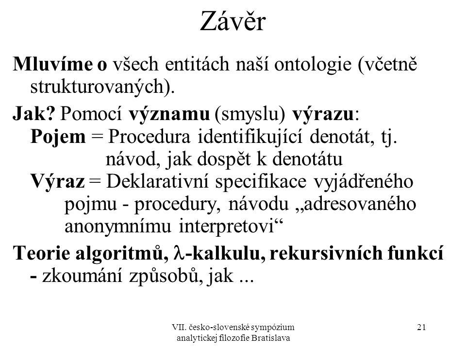 VII. česko-slovenské sympózium analytickej filozofie Bratislava 21 Závěr Mluvíme o všech entitách naší ontologie (včetně strukturovaných). Jak? Pomocí