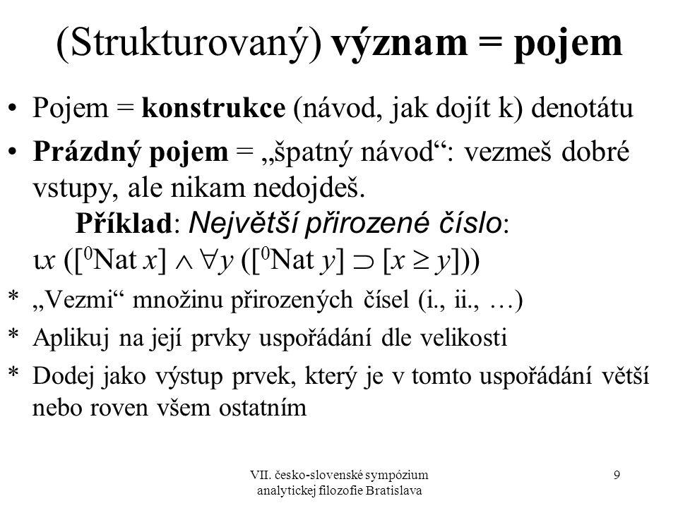 VII. česko-slovenské sympózium analytickej filozofie Bratislava 9 (Strukturovaný) význam = pojem Pojem = konstrukce (návod, jak dojít k) denotátu Práz