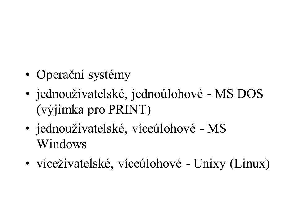 Operační systémy jednouživatelské, jednoúlohové - MS DOS (výjimka pro PRINT) jednouživatelské, víceúlohové - MS Windows víceživatelské, víceúlohové - Unixy (Linux)