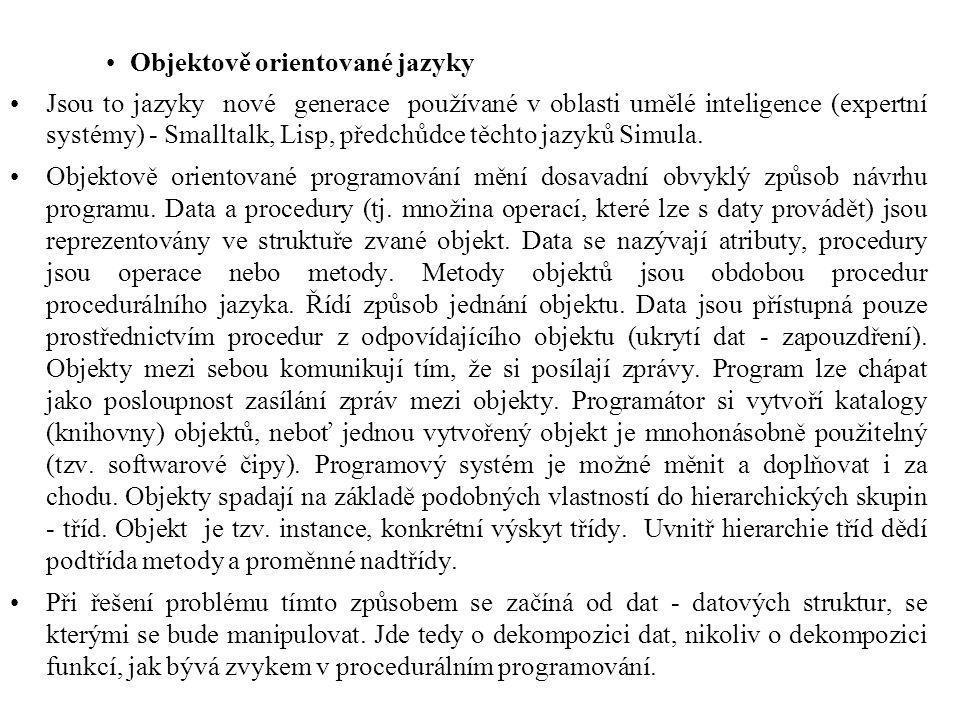 Objektově orientované jazyky Jsou to jazyky nové generace používané v oblasti umělé inteligence (expertní systémy) - Smalltalk, Lisp, předchůdce těchto jazyků Simula.