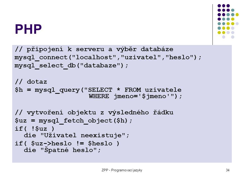 ZPP - Programovací jazyky34 PHP // připojení k serveru a výběr databáze mysql_connect(